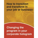 How to Transition in yur Job or Business, Changing the program in your corporate hologram